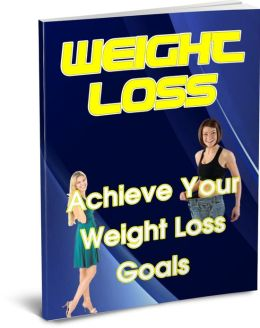 Weight Loss: Achieve Your Weight Loss Goals