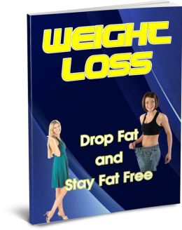 Weight Loss: Drop Fat & Stay Fat Free