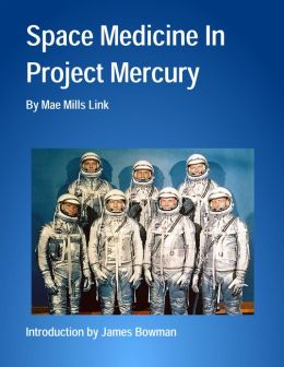 Space Medicine In Project Mercury (Illustrated & Annotated)