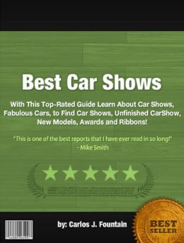 Best Car Shows :With This Top-Rated Guide Learn About Car Shows, Fabulous Cars, to Find Car Shows, Unfinished CarShow, New Models, Awards and Ribbons!