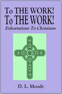 To THE WORK! To THE WORK! - Exhortations To Christians