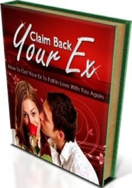 How To Claim Back Your Ex - I want my girlfriend back now!