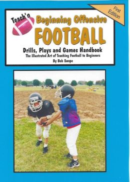 Teach'n Beginning Offensive Football Drills, Plays, and Games Free Flow Handbook