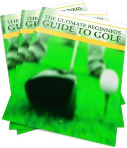 The Ultimate Beginner's Guide To Golf: Learn Everything You Need To Know About Golf! AAA+++