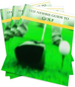 The Newbie Guide To Golf: What You Should Learn About Golf! AAA+++