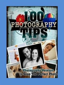 Photo Skill eBook - 100 Photography Tips - Utilize These Tips to Take Beautiful Pictures You'll Be Proud Of Forever!