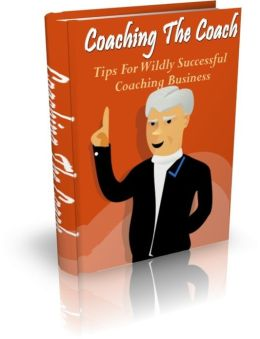 Coaching The Coach - Tips For Wildly Successful Coaching Business