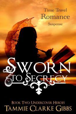 Sworn to Secrecy: A Romantic Time Travel Adventure