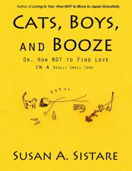 Cats, Boys, and Booze; Or, How NOT to Find Love in a Really Small Town