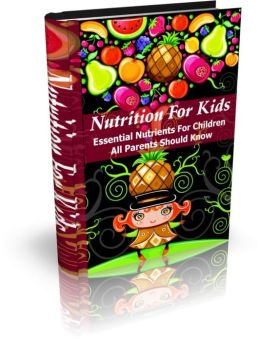 All Parents Should Know - Nutrition For Kids - Essential Nutrients For Children