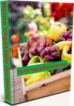 Your Garden eBook - A Guide to Home Vegetable Gardening - Is covering the joy of growing your own vegetables and fruit...