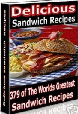 Quick and Easy Cooking Recipes - 379 of the World's Greatest Sandwich Recipes - Make great sandwiches to share at your next picnic, backyard party or tailgate party....