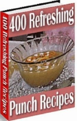 Quick and Easy Recipes eBook - 400 Refreshing Punch Recipes - You will find an easy to make punch for any occasion....