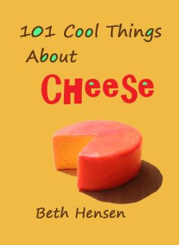 101 Cool Things about Cheese