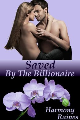 Saved: By The Billionaire (Erotic Contemporary Romance)