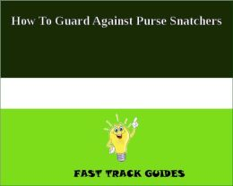 How To Guard Against Purse Snatchers