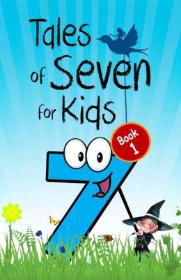 Tales of Seven for Kids - Book 1: Seven Magical Fairy Stories About the Number Seven for Children (Illustrated)