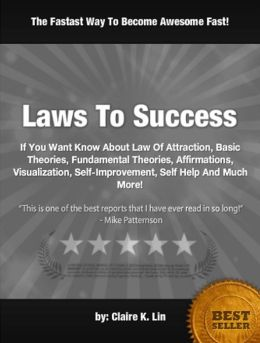 Laws To Success: If You Want Know About Law Of Attraction, Basic Theories, Fundamental Theories, Affirmations, Visualization, Self-Improvement, Self Help And Much More!