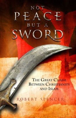 Not Peace but a Sword- The Great Chasm between Christianity and Islam