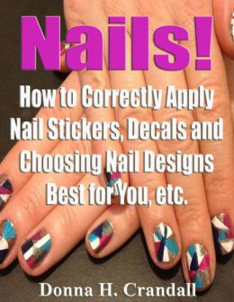 Nails! How to Correctly Apply Nail Stickers, Decals and Choosing Nail Designs Best for You, etc.