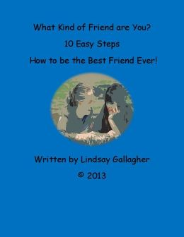 How to be the Best Friend Ever-10 Easy Steps for Teens