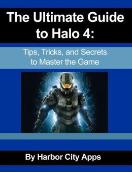 The Ultimate Guide to Halo 4: Tips, Tricks, and Secrets to Master the Game