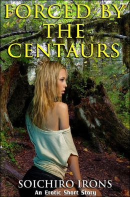 Forced by the Centaurs (Reluctant Creature Breeding Erotica)