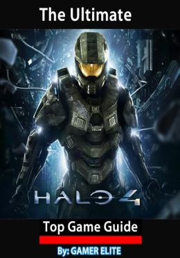 Halo 4: The Ultimate Top Game Guide