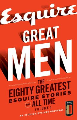 Great Men: The Greatest Esquire Stories of All Time, Volume 1