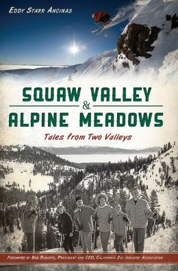 Squaw Valley and Alpine Meadows: Tales from Two Valleys