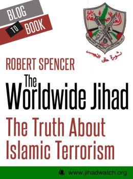The Worldwide Jihad: The Truth About Islamic Terrorism