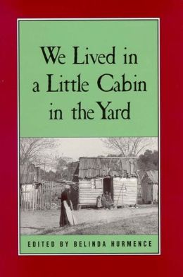 We Lived in a Little Cabin in the Yard: Personal Accounts of Slavery in Virginia
