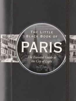 The Little Black Book of Paris 2013: The Essential Guide to the City of Light