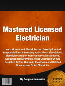 Mastered Licensed Electrician: Learn More About Electrician Job Description And Responsibilities, Interesting Facts About Electricians, Electricians Helper, Home Electrical Inspections, Education Requirements, What Questions Should Be Asked Before Hiring