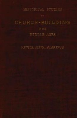 Historical Studies of Church Building in the Middle Ages: Venice, Siena, Florence