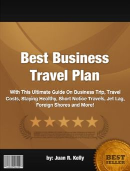 Best Business Travel Plan :With This Ultimate Guide On Business Trip, Travel Costs, Staying Healthy, Short Notice Travels, Jet Lag, Foreign Shores and More!