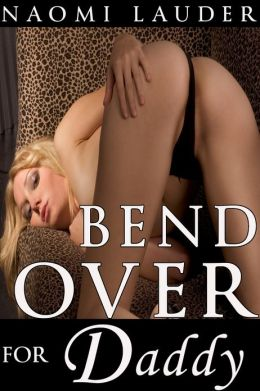 Bend Over for Daddy (Taboo, first-time Anal sex erotica)