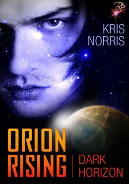 Orion Rising (Dark Horizon Series, Book One) by Kris Norris