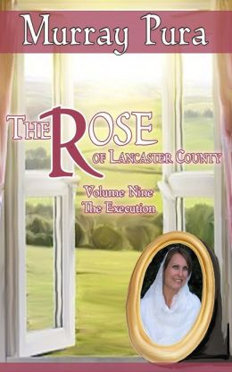 The Rose of Lancaster County - Volume 9 - The Execution