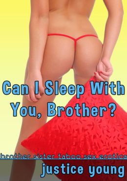 Can I Sleep With You, Brother? (brother sister taboo sex erotica)