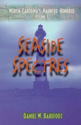 Seaside Spectres:North Carolina's Haunted Hundred, Volume 1