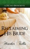 Book Cover Image. Title: Reclaiming His Bride, Author: Heather Tullis