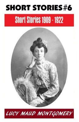 LUCY MAUD MONTGOMERY SHORT STORIES 1909 - 1922, The Author of the Anne Shirley Series