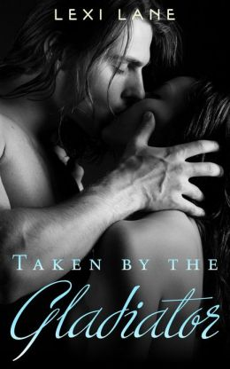 Taken By The Gladiator (Reluctant Virgins) Erotic Romance