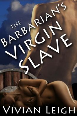 The Barbarian's Virgin Slave Rough and Reluctant Sex