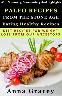 Paleo Recipes From The Stone Age: Eating Healthy Recipes