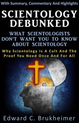 Scientology Debunked : What Scientologists Don't Want You To Know About Scientology