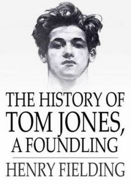 The History of Tom Jones, a Foundling: A Fiction and Literature, Harvard Classics By Henry Fielding! (1300 Pages) AAA+++