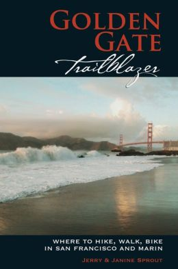 Golden Gate Trailblazer: Where to Hike, Walk, Bike in San Francisco and Mari