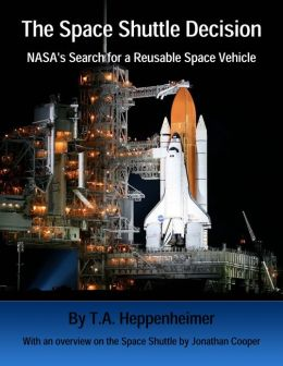 The Space Shuttle Decision: NASA's Search for a Reusable Space Vehicle (Illustrated and Annotated)
